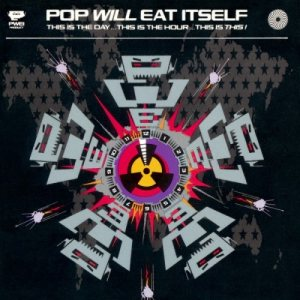 Pop Will Eat Itself - This Is the Day...This Is the Hour...This Is This! cover art