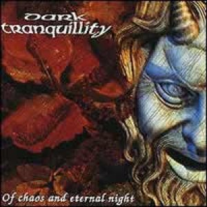 Dark Tranquillity - Of Chaos And Eternal Night cover art