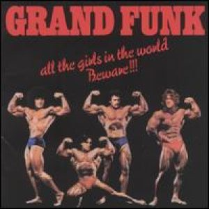 Grand Funk Railroad - All The Girls In The World Beware!!! cover art
