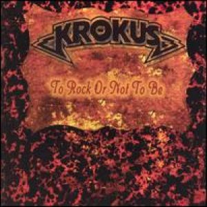 Krokus - To Rock Or Not To Be cover art
