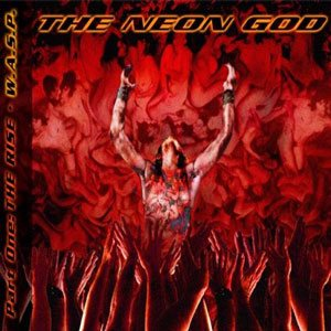 W.A.S.P. - The Neon God: Part 1 - the Rise cover art