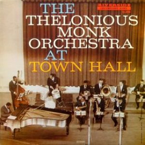 Thelonious Monk - The Thelonious Monk Orchestra at Town Hall cover art