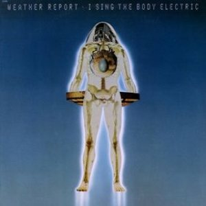 Weather Report - I Sing the Body Electric cover art