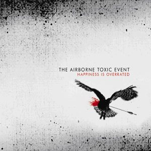 The Airborne Toxic Event - Happiness Is Overrated cover art