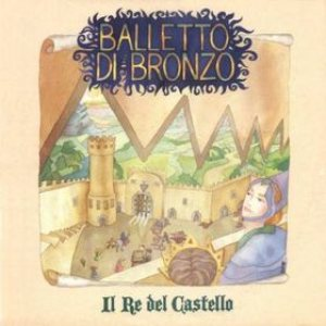Il Balletto di Bronzo - Il re del castello cover art