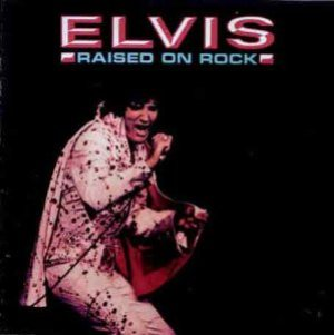 Elvis Presley - Raised on Rock cover art
