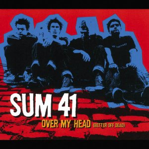Sum 41 - Over My Head (Better Off Dead) cover art