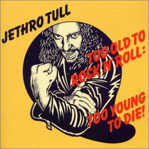 Jethro Tull - Too Old to Rock 'n' Roll: Too Young to Die! cover art