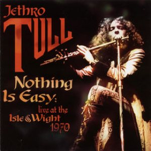 Jethro Tull - Nothing Is Easy: Live at the Isle of Wight 1970 cover art