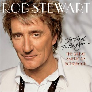 Rod Stewart - It Had to Be You... the Great American Songbook cover art