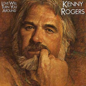 Kenny Rogers - Love Will Turn You Around cover art