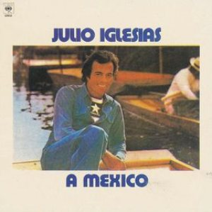 Julio Iglesias - A Mexico cover art