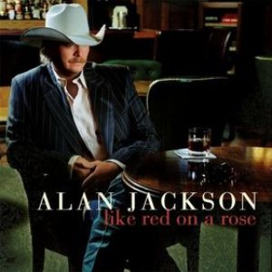 Alan Jackson - Like Red on a Rose cover art