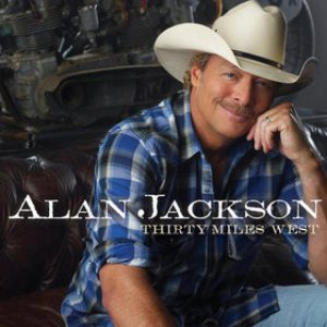 Alan Jackson - Thirty Miles West cover art