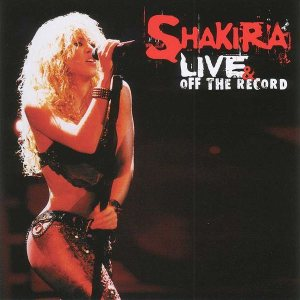Shakira - Live & Off the Record cover art
