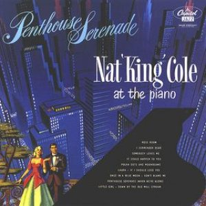 Nat King Cole - Penthouse Serenade: Nat 'King' Cole at the Piano cover art