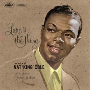 Nat King Cole - Love Is the Thing cover art