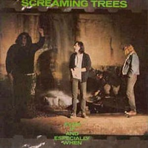 Screaming Trees - Even If and Especially When cover art
