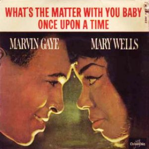 Marvin Gaye / Mary Wells - What's the Matter With You Baby / Once Upon a Time cover art
