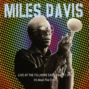 Miles Davis - Live at the Fillmore East (March 7, 1970): It's About That Time cover art