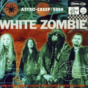 White Zombie - Astro Creep: 2000 - Songs of Love, Destruction, and Other Synthetic Delusions of the Electric Head cover art