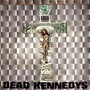 Dead Kennedys - In God We Trust, Inc. cover art