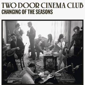 Two Door Cinema Club - Changing of the Seasons cover art