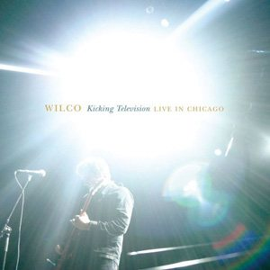 Wilco - Kicking Television: Live in Chicago cover art