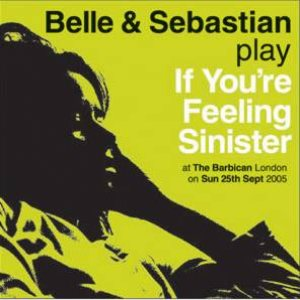 Belle And Sebastian - If You're Feeling Sinister: Live at the Barbican cover art