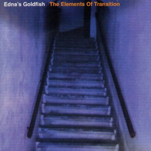 Edna's Goldifsh - The Elements of Transition cover art