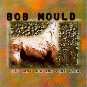 Bob Mould - The Last Dog and Pony Show cover art