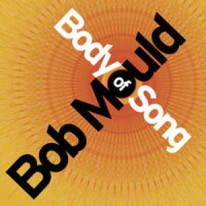 Bob Mould - Body of Song cover art