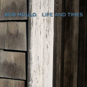 Bob Mould - Life and Times cover art