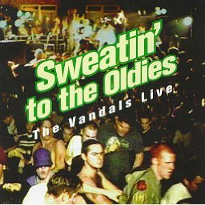The Vandals - Sweatin' to the Oldies: the Vandals Live cover art