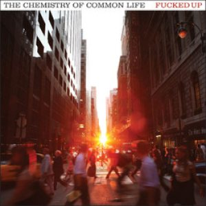 Fucked Up - The Chemistry of Common Life cover art