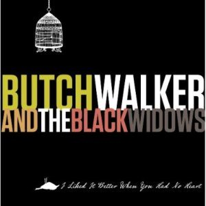 Butch Walker - I Liked It Better When You Had No Heart cover art