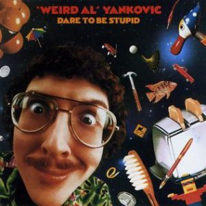 """Weird Al"" Yankovic - Dare to Be Stupid cover art"