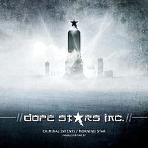 Dope Stars Inc. - Criminal Intents/Morning Star cover art