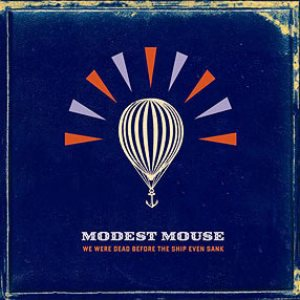 Modest Mouse - We Were Dead Before the Ship Even Sank cover art