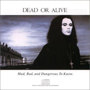 Dead Or Alive - Mad, Bad, and Dangerous to Know cover art