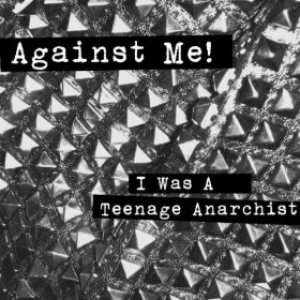 Against Me! - I Was a Teenage Anarchist cover art