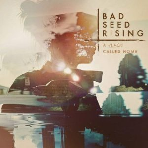 Bad Seed Rising - A Place Called Home cover art