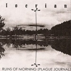 Locrian - Ruins of Morning (Plague Journal) cover art