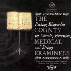 The County Medical Examiners - Reeking Rhapsodies for Chorale, Percussion and Strings cover art