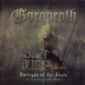 Gorgoroth - Twilight of the Idols - in Conspiracy with Satan cover art
