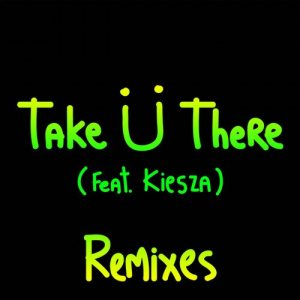 Jack Ü - Take Ü There (feat. Kiesza) [Remixes] cover art