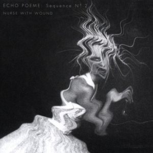 Nurse With Wound - Echo Poeme: Sequence No. 2 cover art