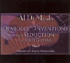 Al Di Meola - Diabolic Inventions and Seduction for Solo Guitar, Vol. 1: Music of Astor Piazzolla cover art