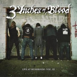 3 Inches of Blood - Live at Mushroom: Vol. III cover art
