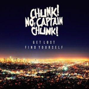 Chunk! No, Captain Chunk! - Get Lost, Find Yourself cover art